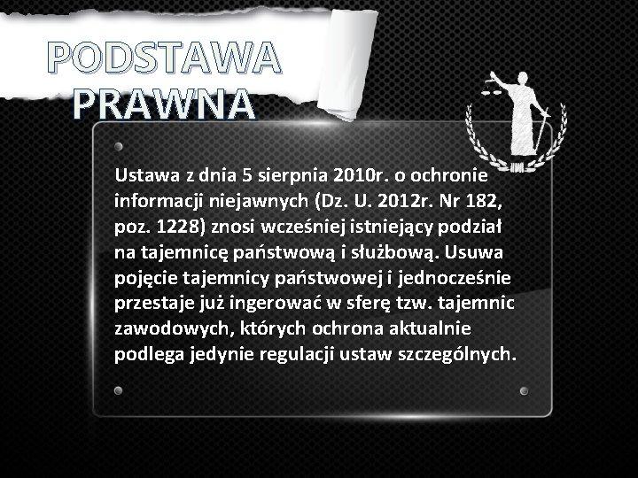 PODSTAWA PRAWNA Ustawa z dnia 5 sierpnia 2010 r. o ochronie informacji niejawnych (Dz.