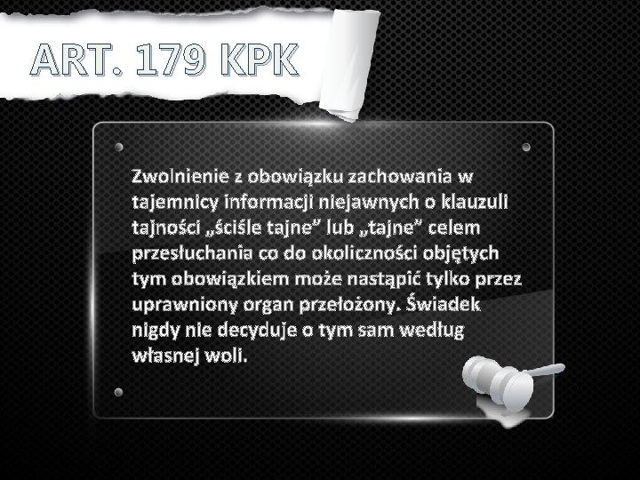 ART. 179 KPK Zwolnienie z obowiązku zachowania w tajemnicy informacji niejawnych o klauzuli tajności