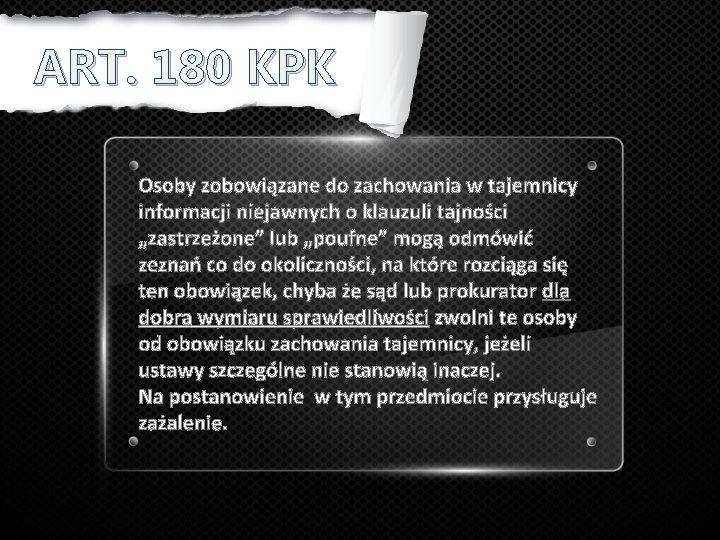 ART. 180 KPK Osoby zobowiązane do zachowania w tajemnicy informacji niejawnych o klauzuli tajności