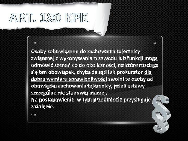 ART. 180 KPK Osoby zobowiązane do zachowania tajemnicy związanej z wykonywaniem zawodu lub funkcji