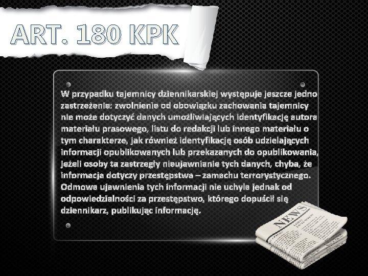 ART. 180 KPK W przypadku tajemnicy dziennikarskiej występuje jeszcze jedno zastrzeżenie: zwolnienie od obowiązku