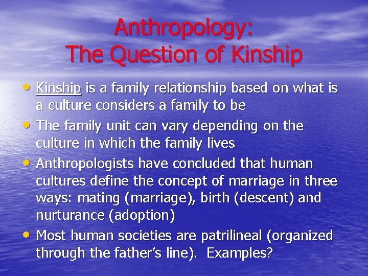 Anthropology: The Question of Kinship • Kinship is a family relationship based on what