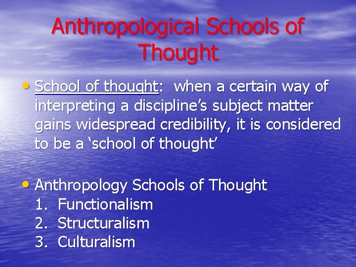 Anthropological Schools of Thought • School of thought: when a certain way of interpreting