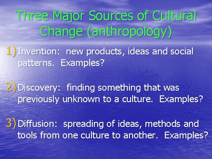 Three Major Sources of Cultural Change (anthropology) 1) Invention: new products, ideas and social