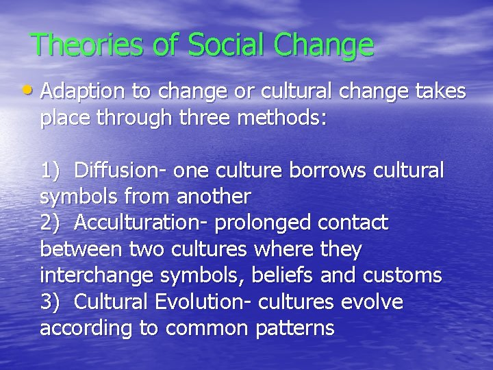 Theories of Social Change • Adaption to change or cultural change takes place through
