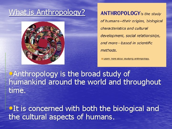 What is Anthropology? • Anthropology is the broad study of humankind around the world