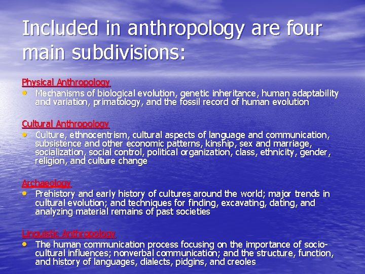 Included in anthropology are four main subdivisions: Physical Anthropology • Mechanisms of biological evolution,