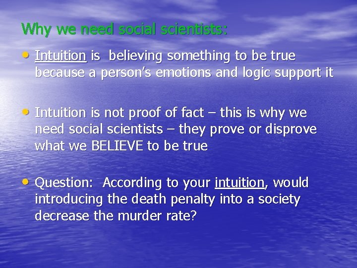 Why we need social scientists: • Intuition is believing something to be true because