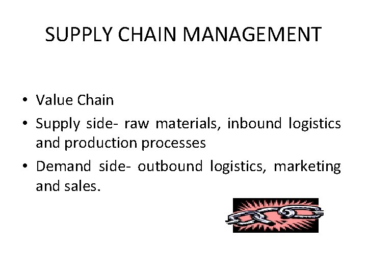 SUPPLY CHAIN MANAGEMENT • Value Chain • Supply side- raw materials, inbound logistics and
