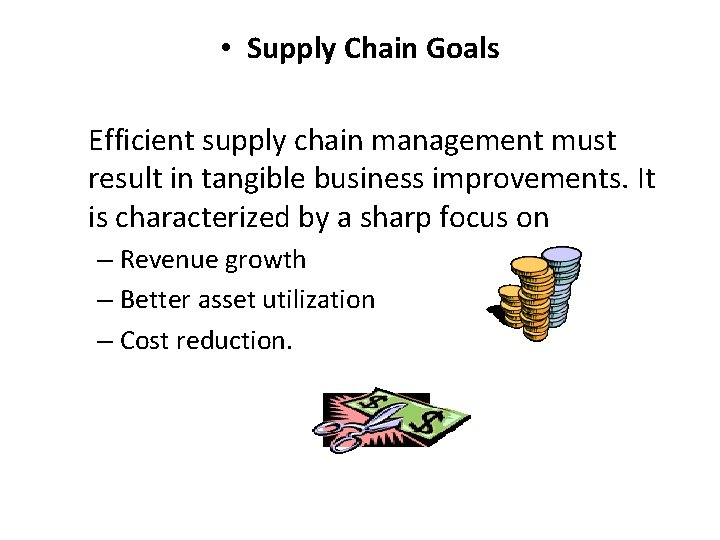 • Supply Chain Goals Efficient supply chain management must result in tangible business