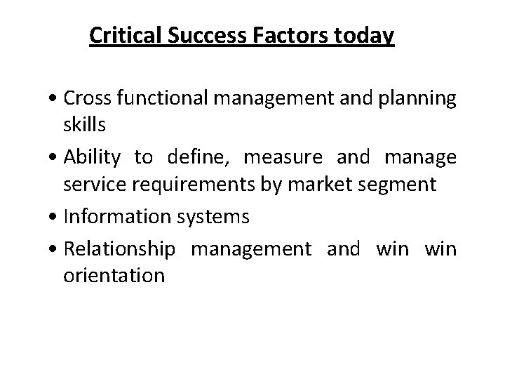 Critical Success Factors today • Cross functional management and planning skills • Ability to