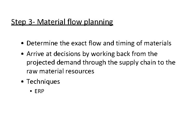 Step 3 - Material flow planning • Determine the exact flow and timing of