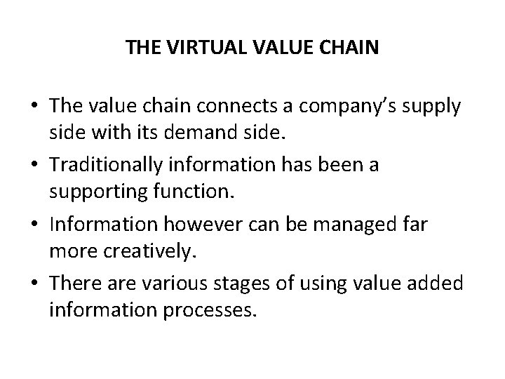 THE VIRTUAL VALUE CHAIN • The value chain connects a company's supply side with
