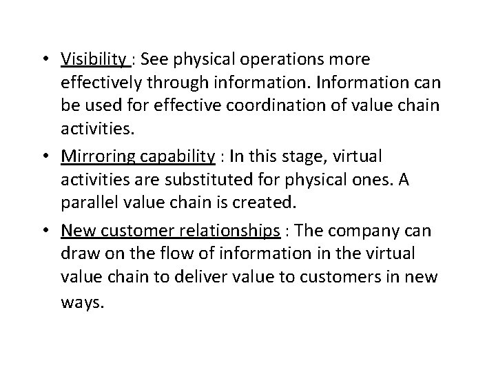 • Visibility : See physical operations more effectively through information. Information can be