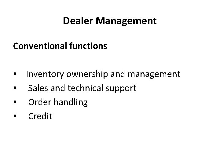 Dealer Management Conventional functions • Inventory ownership and management • Sales and technical support