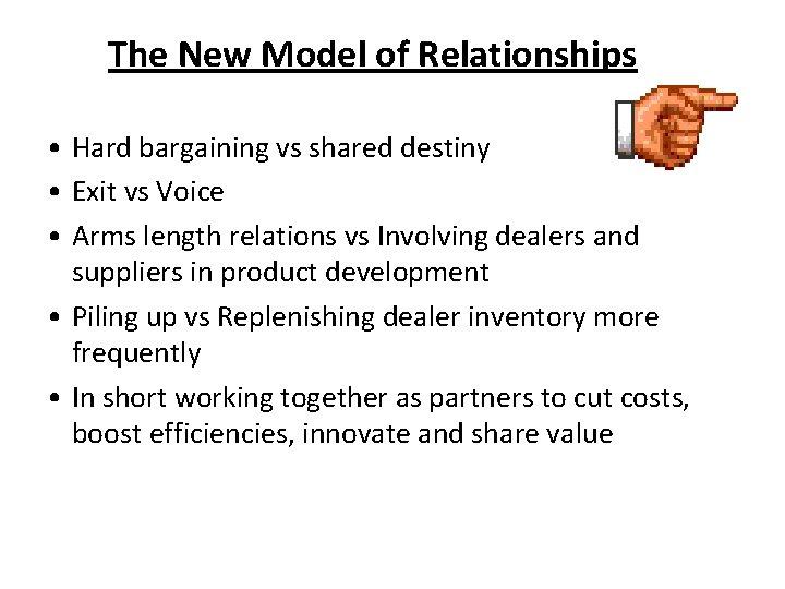 The New Model of Relationships • Hard bargaining vs shared destiny • Exit vs