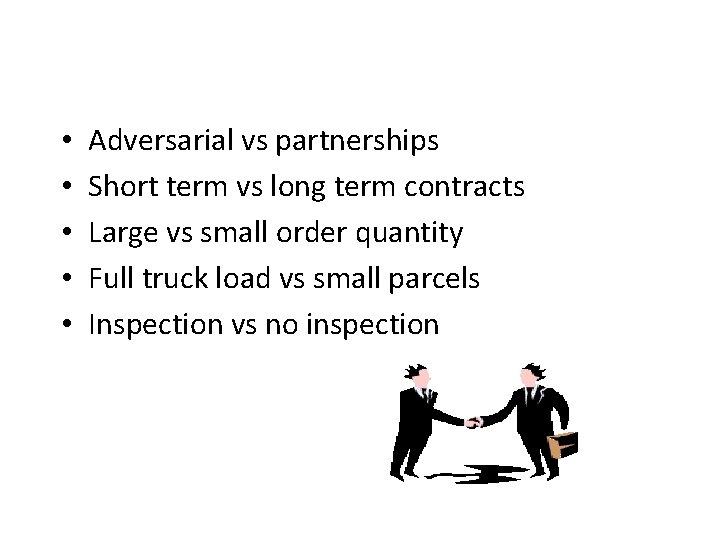 • • • Adversarial vs partnerships Short term vs long term contracts Large