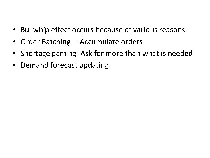 • • Bullwhip effect occurs because of various reasons: Order Batching - Accumulate