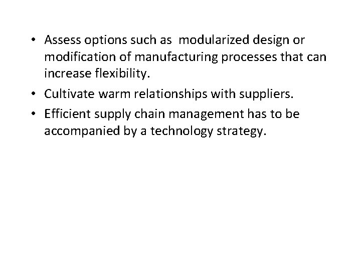 • Assess options such as modularized design or modification of manufacturing processes that