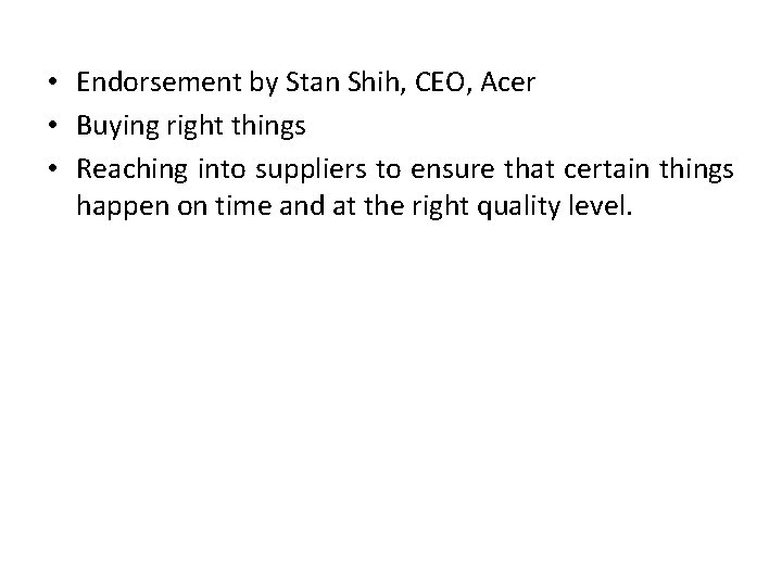 • Endorsement by Stan Shih, CEO, Acer • Buying right things • Reaching