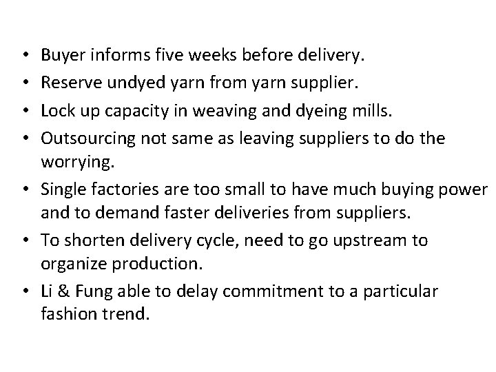 Buyer informs five weeks before delivery. Reserve undyed yarn from yarn supplier. Lock up