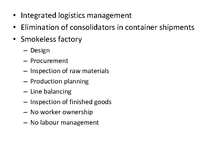 • Integrated logistics management • Elimination of consolidators in container shipments • Smokeless