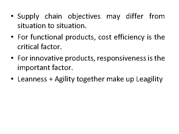 • Supply chain objectives may differ from situation to situation. • For functional