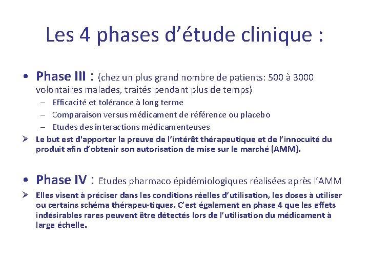 Les 4 phases d'étude clinique : • Phase III : (chez un plus grand