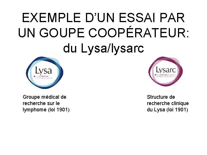 EXEMPLE D'UN ESSAI PAR UN GOUPE COOPÉRATEUR: du Lysa/lysarc Groupe médical de recherche sur