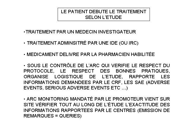 LE PATIENT DEBUTE LE TRAITEMENT SELON L'ETUDE • TRAITEMENT PAR UN MEDECIN INVESTIGATEUR •