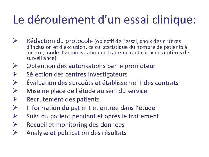 Le déroulement d'un essai clinique: Ø Rédaction du protocole (objectif de l'essai, choix des