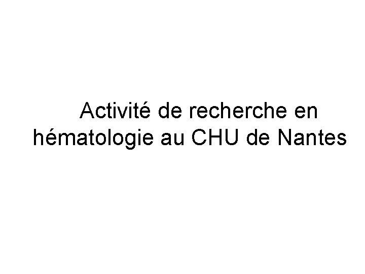 Activité de recherche en hématologie au CHU de Nantes