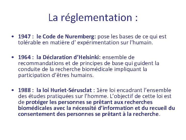 La réglementation : • 1947 : le Code de Nuremberg: pose les bases de