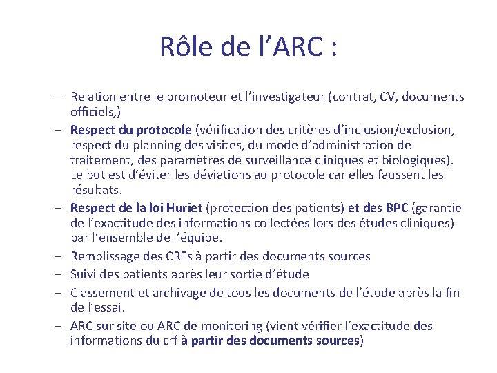 Rôle de l'ARC : – Relation entre le promoteur et l'investigateur (contrat, CV, documents
