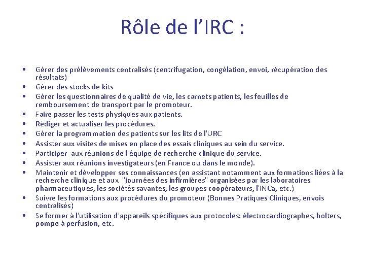 Rôle de l'IRC : • • • Gérer des prélèvements centralisés (centrifugation, congélation, envoi,