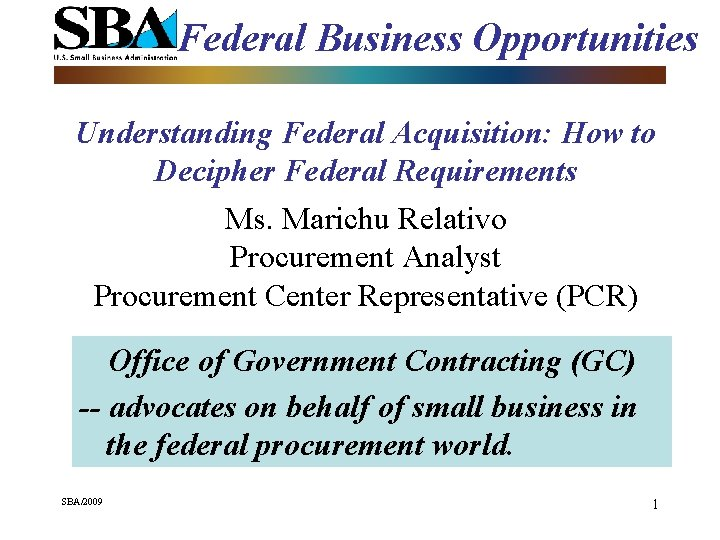Federal Business Opportunities Understanding Federal Acquisition: How to Decipher Federal Requirements Ms. Marichu Relativo