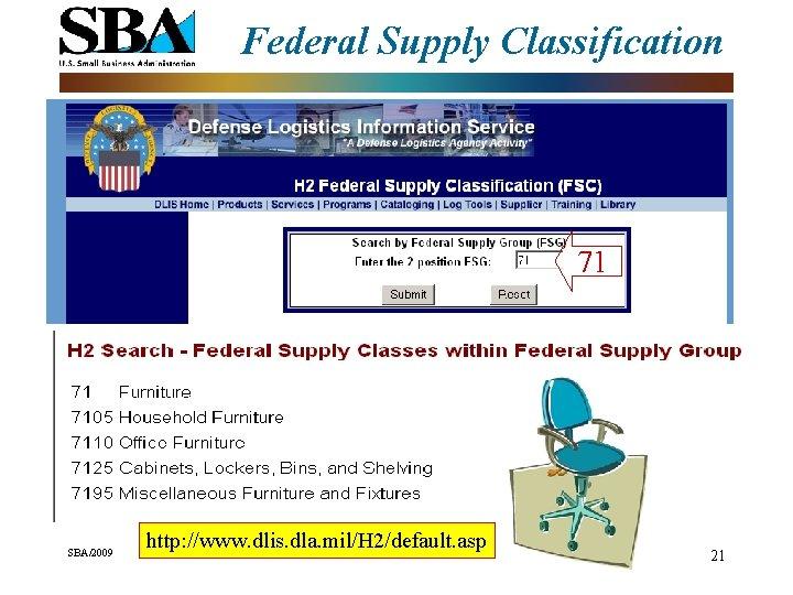 Federal Supply Classification 71 SBA/2009 http: //www. dlis. dla. mil/H 2/default. asp 21