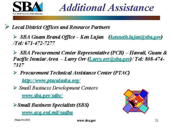 Additional Assistance Ø Local District Offices and Resource Partners Ø SBA Guam Brand Office