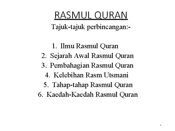 RASMUL QURAN Tajuk-tajuk perbincangan: - 1. Ilmu Rasmul Quran 2. Sejarah Awal Rasmul Quran