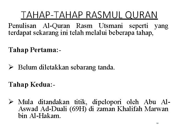TAHAP-TAHAP RASMUL QURAN Penulisan Al-Quran Rasm Utsmani seperti yang terdapat sekarang ini telah melalui