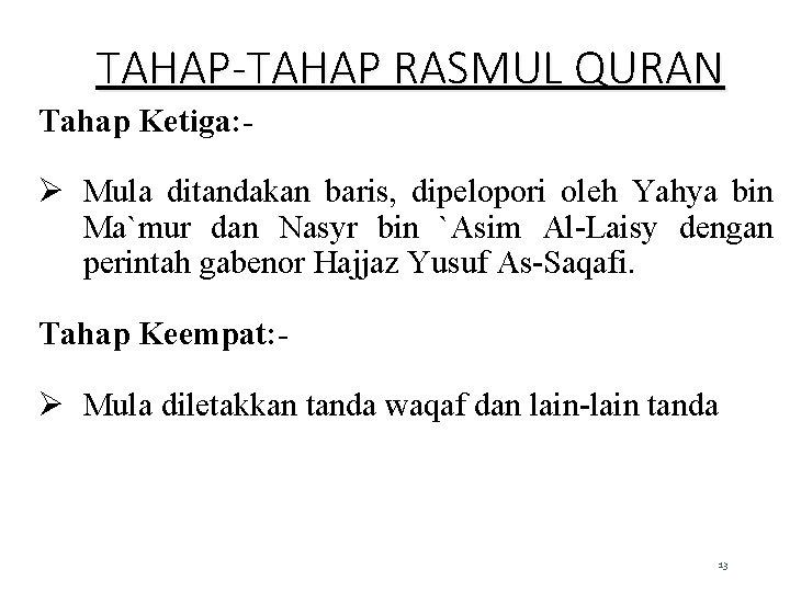 TAHAP-TAHAP RASMUL QURAN Tahap Ketiga: - Ø Mula ditandakan baris, dipelopori oleh Yahya bin
