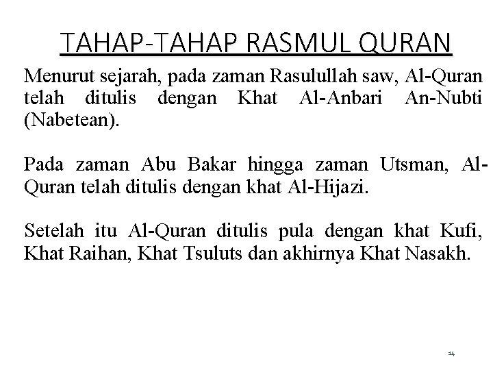 TAHAP-TAHAP RASMUL QURAN Menurut sejarah, pada zaman Rasulullah saw, Al-Quran telah ditulis dengan Khat