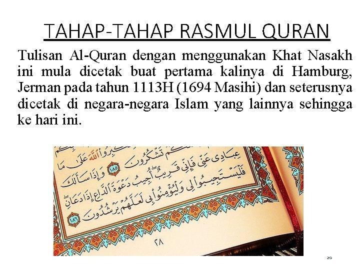 TAHAP-TAHAP RASMUL QURAN Tulisan Al-Quran dengan menggunakan Khat Nasakh ini mula dicetak buat pertama