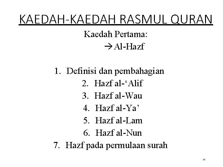 KAEDAH-KAEDAH RASMUL QURAN Kaedah Pertama: Al-Hazf 1. Definisi dan pembahagian 2. Hazf al-'Alif 3.