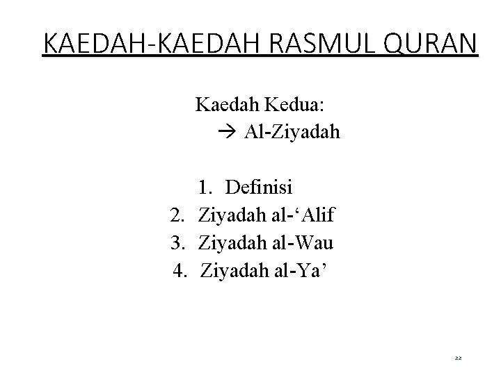 KAEDAH-KAEDAH RASMUL QURAN Kaedah Kedua: Al-Ziyadah 1. Definisi 2. Ziyadah al-'Alif 3. Ziyadah al-Wau