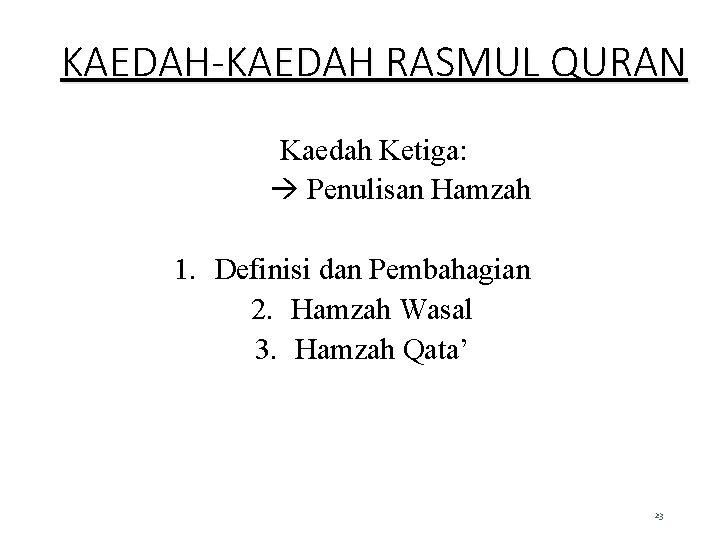 KAEDAH-KAEDAH RASMUL QURAN Kaedah Ketiga: Penulisan Hamzah 1. Definisi dan Pembahagian 2. Hamzah Wasal
