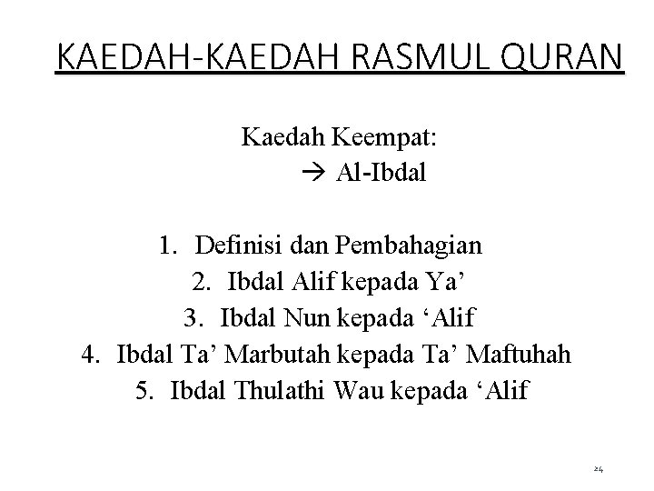 KAEDAH-KAEDAH RASMUL QURAN Kaedah Keempat: Al-Ibdal 1. Definisi dan Pembahagian 2. Ibdal Alif kepada
