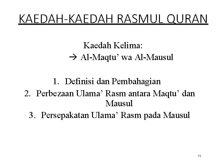 KAEDAH-KAEDAH RASMUL QURAN Kaedah Kelima: Al-Maqtu' wa Al-Mausul 1. Definisi dan Pembahagian 2. Perbezaan
