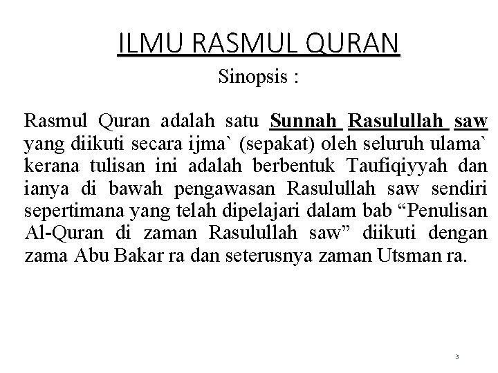 ILMU RASMUL QURAN Sinopsis : Rasmul Quran adalah satu Sunnah Rasulullah saw yang diikuti