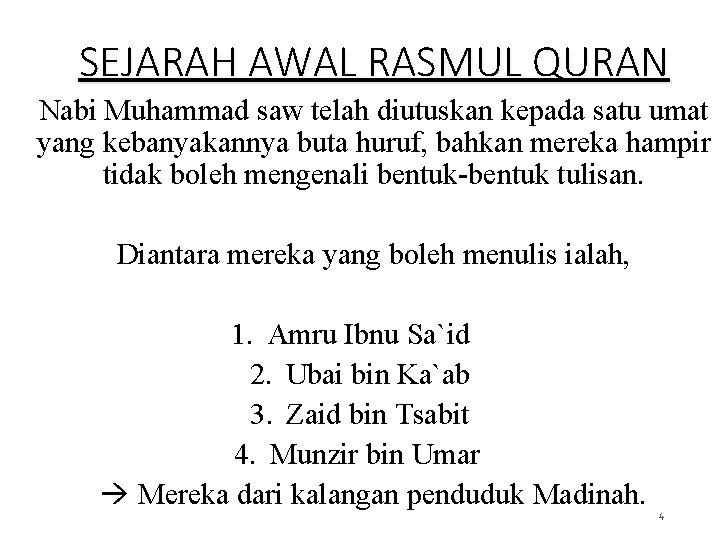 SEJARAH AWAL RASMUL QURAN Nabi Muhammad saw telah diutuskan kepada satu umat yang kebanyakannya